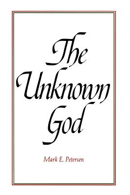The Unknown God, MARK E PETERSEN