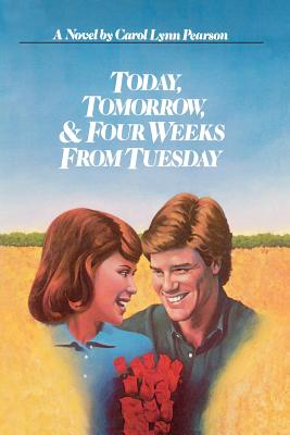 Today, Tomorrow and Four Weeks from Tuesday: A Novel, CAROL LYNN PEARSON