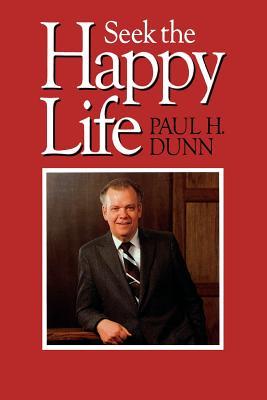 Seek the Happy Life, PAUL H. DUNN