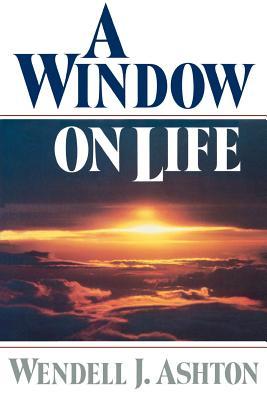 A window on life, Wendell J Ashton