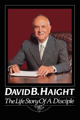 David B. Haight: The life story of a disciple, LUCILE C TATE