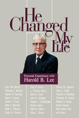 He Changed My Life: Personal Experiences with Harold B. Lee, L. BRENT GOATES