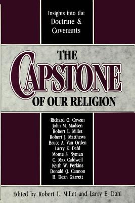 Image for The Capstone of our religion: Insights into the Doctrine & Covenants