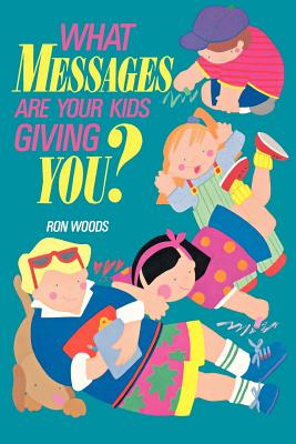What messages are your kids giving you?, RON WOODS