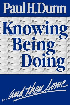 Knowing, being, doing, and then some, PAUL H DUNN