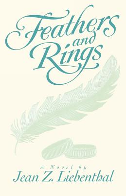 Feathers and rings: A novel, JEAN Z LIEBENTHAL