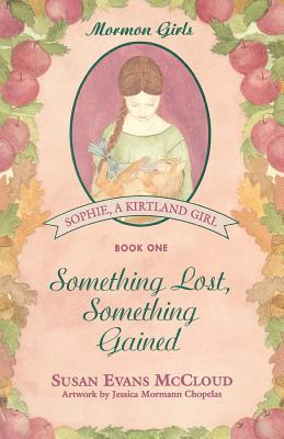 Something lost, something gained (Sophie, a Kirtland girl), Susan Evans McCloud