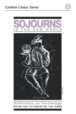 Image for Sojourns in the New World: Reflections on Technology (Volume 138) (Carleton Library Series)
