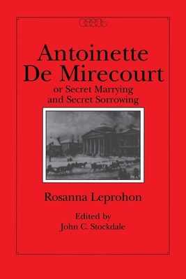 Image for Antoinette de Mirecourt or Secret Marrying and Secret Sorrowing (Volume 6) (Centre for Editing Early Canadian Texts)