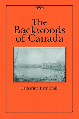 Image for The Backwoods of Canada (Centre for Editing Early Canadian Texts)