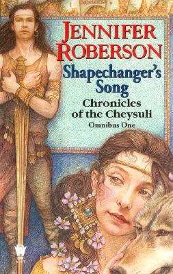 Shapechanger's Song (Chronicles of the Cheysuli, Bk. 1: Shapechangers and Bk. 2: The Song of Homana), Roberson, Jennifer