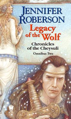 Legacy of the Wolf : Chronicles of Cheysuli Omnibus Two : Book Three, Legacy of the Sword : Book Four, Track of the White Wolf, JENNIFER ROBERSON