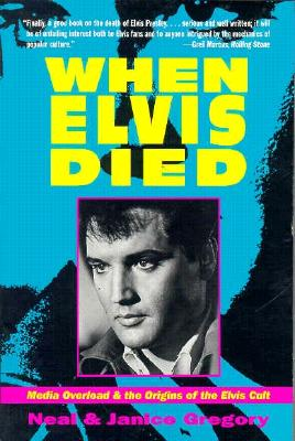 When Elvis Died: Media Overload and the Origins of the Elvis Cult, Gregory, Neal; Gregory, Janice