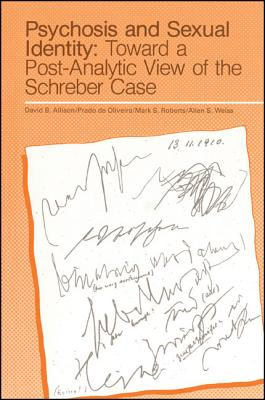 Image for Psychosis and Sexual Identity: Toward a Post Analytic View of the Schreber Case (Suny Series : Intersections : Philosophy and Critical Theory)