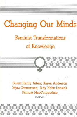 Image for Changing Our Minds: Feminist Transformations of Knowledge