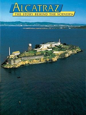 Alcatraz: The Story Behind the Scenery (English and German Edition), James P. Delgado
