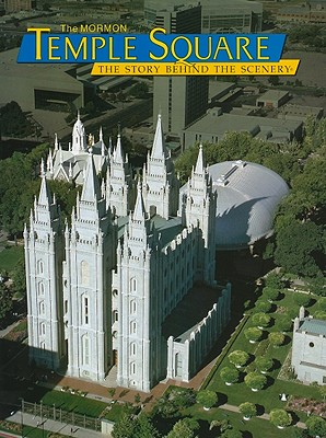 Mormon Temple Square: The Story Behind the Scenery, SUSAN E. BLACK