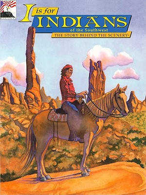 I is for Indians of the Southwest:The Story Behind the Scenery, Judy Rosen; Biff Baird