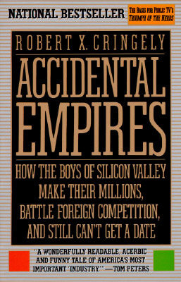 Image for Accidental Empires: How the Boys of Silicon Valley Make Their Millions, Battle Foreign Competition, and Still Can't Get a Date