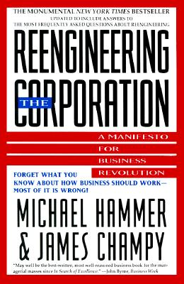 Reengineering the Corporation: A Manifesto for Business Revolution, Hammer, Michael;Champy, James