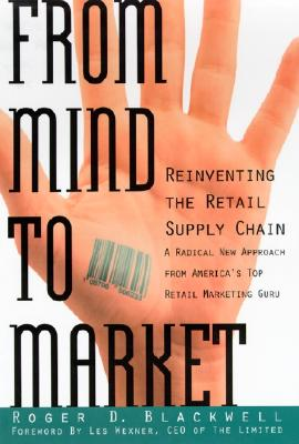 From Mind to Market: Reinventing the Retail Supply Chain, Blackwell, Roger D.