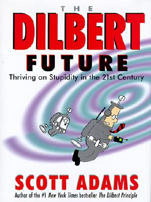Image for The Dilbert Future: Thriving on Stupidity in the 21st Century