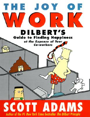 Image for The Joy of Work: Dilbert's Guide to Finding Happiness at the Expense of Your Co-Workers