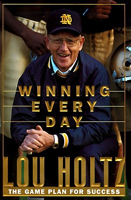 Winning Everyday : The Game Plan for Success, LOU HOLTZ