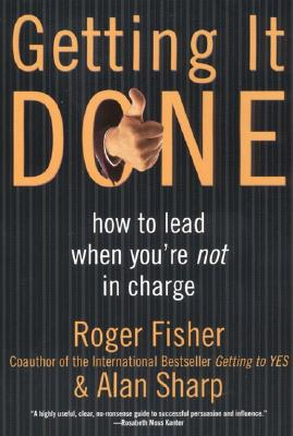 Getting It Done: How to Lead When You're Not in Charge, Fisher, Roger; Sharp, Alan