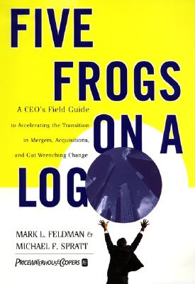 Image for Five Frogs on a Log: A CEO's Field Guide to Accelerating the Transition in Mergers, Acquisitions And Gut Wrenching Change