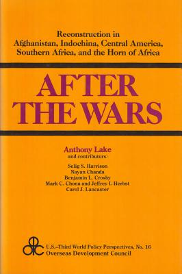 After The Wars: Reconstruction in Afghanistan, Indochina, Central America, Southern Africa, and the Horn of Africa, Lake, Anthony