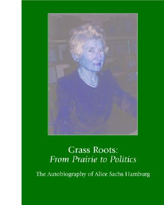 Grass Roots : From Prairie to Politics : The Autobiography of Alice Sachs Hamburg, ALICE HAMBURG