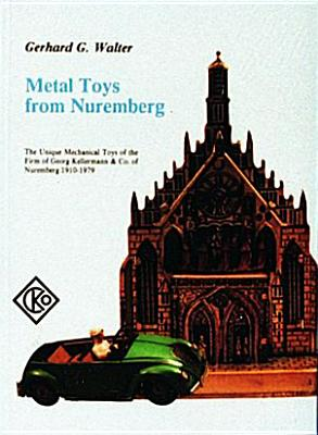 Image for Metal Toys from Nuremberg: The Unique Mechanical Toys of the Firm of Georg Kellermann & Co. of Nuremberg, 1910-1979