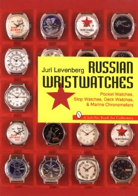 Image for Russian Wristwatches: Pocket Watches, Stop Watches, Deck Watches & Marine Chronometers (A Schiffer Book for Collectors)