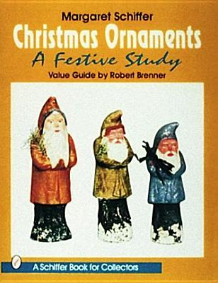 Christmas Ornaments: A Festive Study (Schiffer Book for Collectors), Schiffer, Margaret