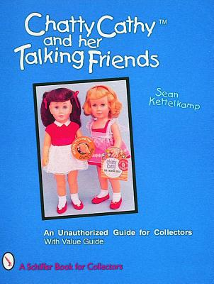 Image for Chatty Cathy and Her Talking Friends: An Unauthorized Guide for Collectors