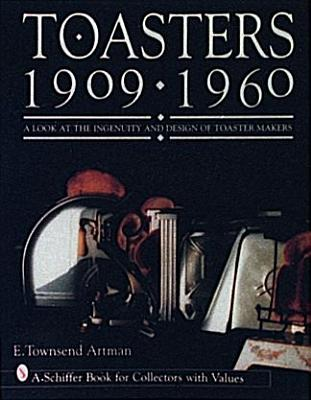 Image for Toasters 1909-1960: A Look at the Ingenuity and Design of Toaster Makers