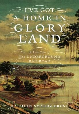 Image for I've Got a Home in Glory Land: A Lost Tale of the Underground Railroad