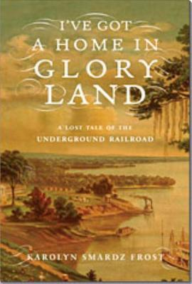 Image for I've Got a Home in Glory Land : A Lost Tale of the Underground Railroad --2007 publication.