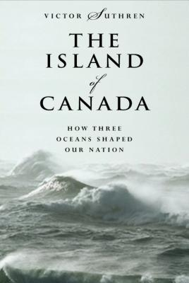 The Island of Canada: How Three Oceans Shaped Our Nation, Suthren, Victor