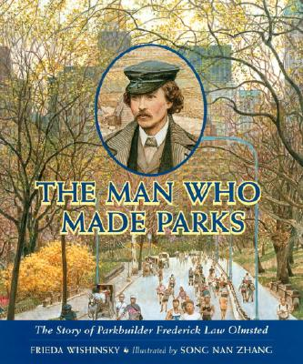 Image for The Man Who Made Parks: The Story of Parkbuilder Frederick Law Olmsted