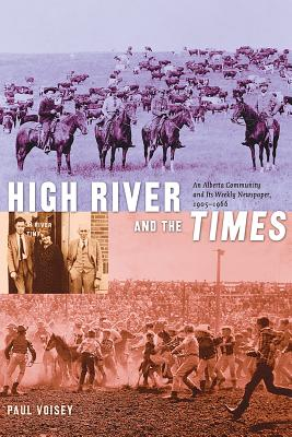 Image for High River and the Times: An Alberta Community and Its Weekly Newspaper, 1905-1966