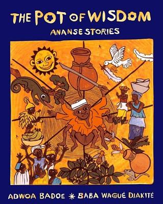 Image for The Pot of Wisdom: Ananse Stories