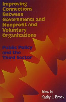 Image for Improving Connections between Governments, Nonprofit and Voluntary Organizations: Public Policy and the Third Sector (Queen's Policy Studies Series)