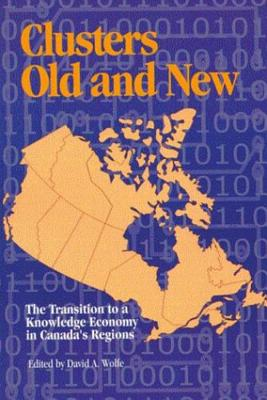 Image for Clusters Old and New: The Transition to a Knowledge Economy in Canada's Regions (Queen's Policy Studies Series)