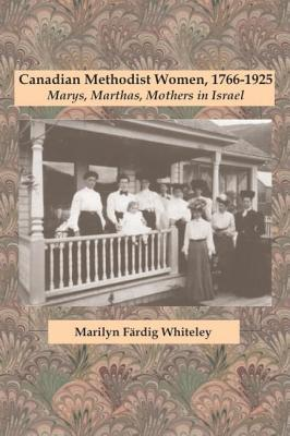 Image for Canadian Methodist Women, 1766-1925: Marys, Marthas, Mothers In Israel