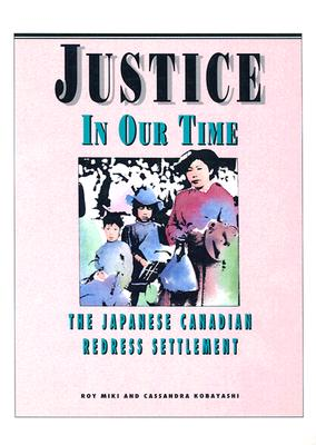 Image for Justice in Our Time:The Japanese Canadian Redress Settlement