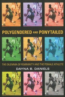 Image for Polygendered and Ponytailed: The Dilemma of Femininity and the Female Athlete