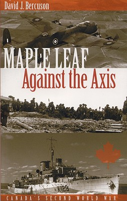 Maple Leaf Against the Axis: Canada's Second World War, BERCUSON, David J.