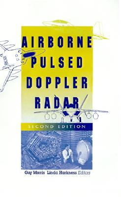Airborne Pulsed Doppler Radar (Artech House Radar Library), Guy V. Morris